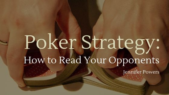 jennifer powers - poker strategy how to read your opponents