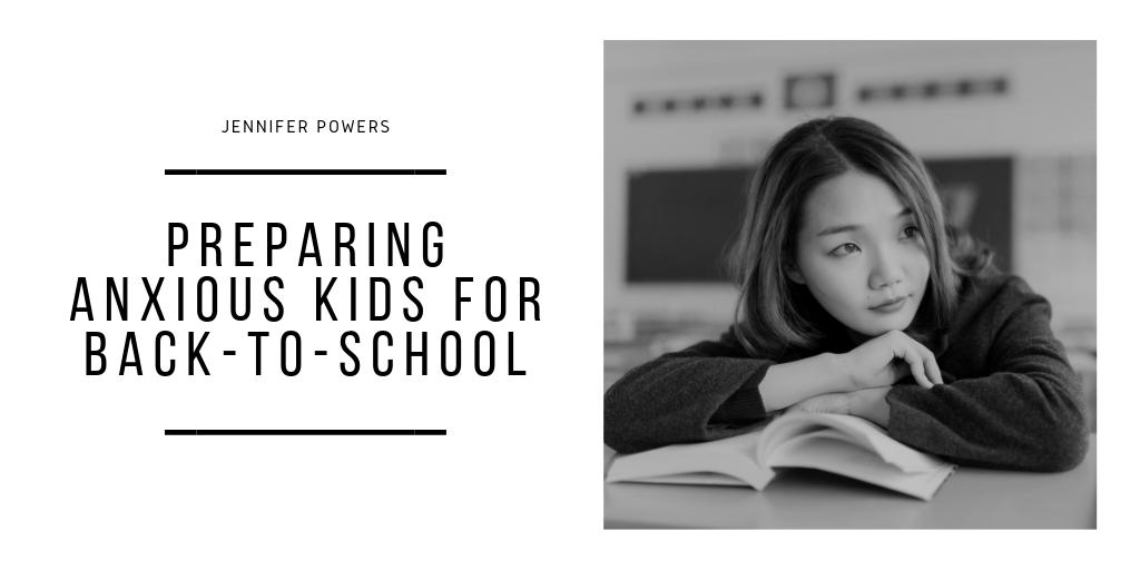 Jennifer Powers - Preparing Anxious Kids for Back-To-School