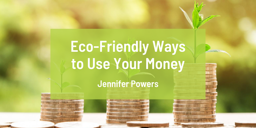 Jennifer Powers - New York City - Eco-Friendly Ways to Use Your Money