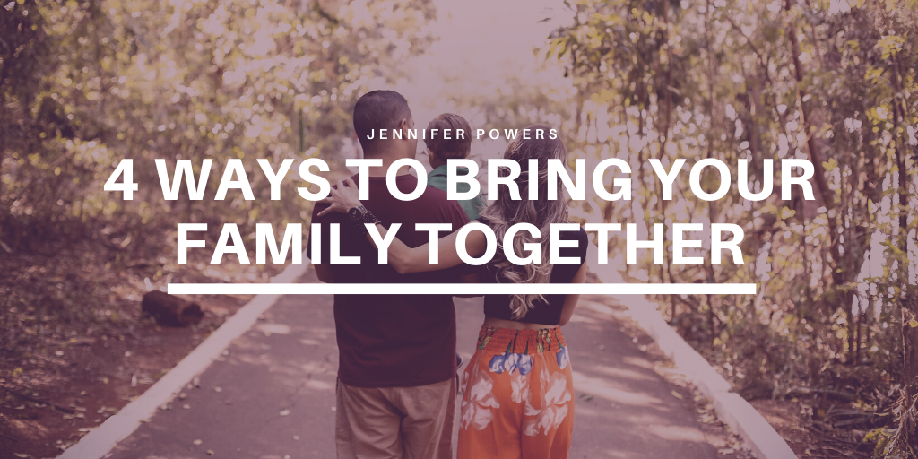 Jennifer Powers - New York City - 4 Ways to Bring Your Family Together
